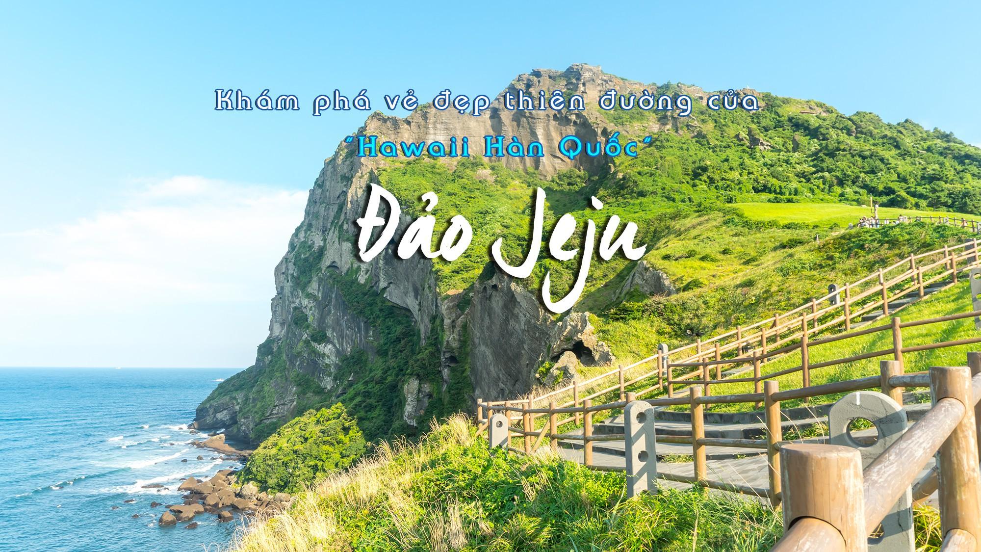 Đảo JEJU nổi tiếng thơ mộng